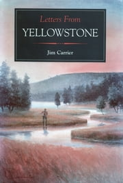 Letters From Yellowstone ebook by Jim Carrier,Robert Spannring