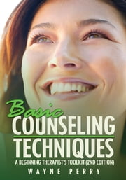 Basic Counseling Techniques: - A Beginning Therapist's Tool Kit (Second Edition) ebook by Wayne Perry