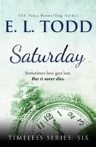 Saturday - Timeless, #6 ebook by E. L. Todd