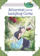 Disney Fairies: Silvermist and the Ladybug Curse ebook by Gail Herman