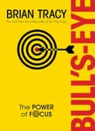 Bull's-Eye - The Power of Focus ebook by Brian Tracy