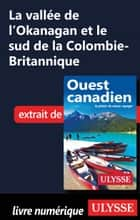 La vallée de l'Okanagan et le sud de la Colombie-Britannique ebook by Collectif Ulysse