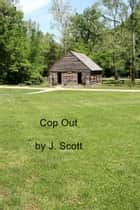 Cop Out ebook by J. Scott