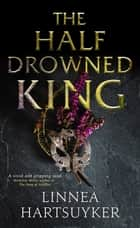 The Half-Drowned King ebook by Linnea Hartsuyker