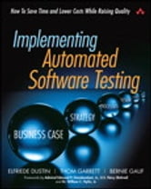 Implementing Automated Software Testing - How to Save Time and Lower Costs While Raising Quality ebook by Elfriede Dustin,Thom Garrett,Bernie Gauf
