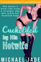 Cuckolded by His Hotwife ebook by Michael Jade