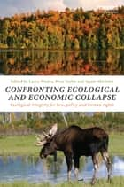 Confronting Ecological and Economic Collapse ebook by Laura Westra,Prue Taylor,Agnès Michelot