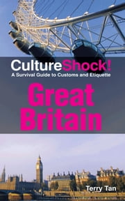 CultureShock! Great Britain - A Survival Guide to Customs and Etiquette ebook by Terry Tan