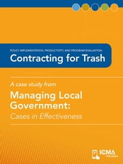 Contracting for Trash: Cases in Effectiveness: Policy Implementation, Productivity, and Program Evaluation ebook by Scott  D.  Lazenby,Charldean  Newell