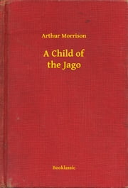 A Child of the Jago ebook by Arthur Morrison