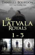 Latvala Royals Boxed Set - Books 1-3 ebook by Danielle Bourdon