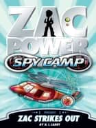 Zac Power Spy Camp: Zac Strikes Out ebook by