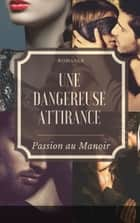Une dangereuse attirance - ( Un secret au manoir ) eBook by A.S SYLA