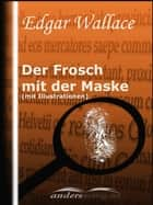 Der Frosch mit der Maske (mit Illustrationen) ebook by Edgar Wallace