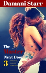 The Master Next Door 3: An interracial, cuckold threesome ebook by Damani Starr