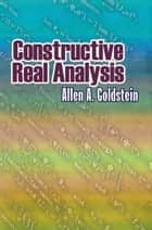 Constructive Real Analysis ebook by Allen A. Goldstein