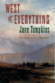 West of Everything: The Inner Life of Westerns ebook by Jane Tompkins