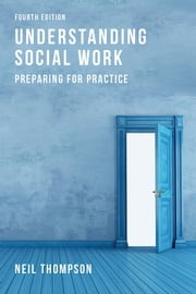 Understanding Social Work - Preparing for Practice ebook by Professor Neil Thompson