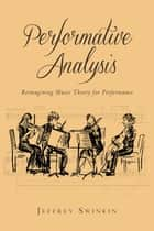 Performative Analysis ebook by Jeffrey Swinkin