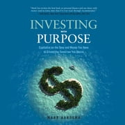 Investing with Purpose - Capitalize on the Time and Money You Have to Create the Tomorrow You Desire audiobook by Mark Aardsma