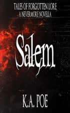 Salem, A Tales of Forgotten Lore Novella (Nevermore) ebook by K.A. Poe