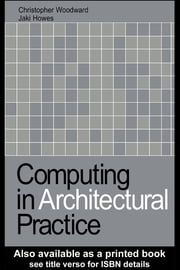 Computing in Architectural Practice ebook by Jaki Howes,Christopher Woodward