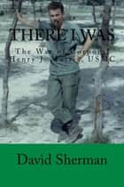 There I Was ebook by David Sherman
