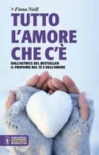 Tutto l'amore che c'è eBook by Fiona Neill