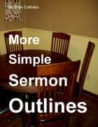 More Simple Sermon Outlines ebook by Brian Coltharp