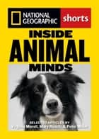 Inside Animal Minds - The New Science of Animal Intelligence ebook by Virgina Morell, Mary Roach, Peter Miller
