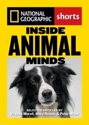 Inside Animal Minds - The New Science of Animal Intelligence ebook by Virgina Morell,Mary Roach,Peter Miller