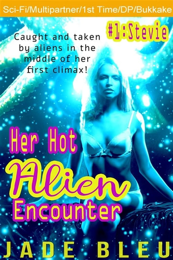 Her Hot Alien Encounter #1: Stevie ebook by Jade Bleu