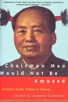 Chairman Mao Would Not Be Amused ebook by Howard Goldblatt
