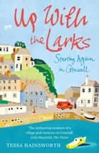 Up With the Larks - Starting Again in Cornwall eBook by Tessa Hainsworth