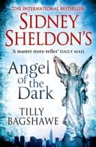 Sidney Sheldon's Angel of the Dark: A gripping thriller full of suspense ebook by Sidney Sheldon, Tilly Bagshawe