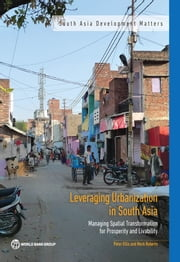 Leveraging Urbanization in South Asia - Managing Spatial Transformation for Prosperity and Livability ebook by Peter Ellis,Mark Roberts