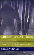 MIDNIGHT HAT TRICK - Three Chilling Canadian Novellas of Horror in one cool book - Hammurabi Road, Sudden Death Overtime and Not Just Any Old Ghost Story ebook by Steve Vernon