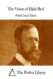 The Vision of Elijah Berl ebook by Frank Lewis Nason