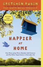 Happier at Home ebook by Gretchen Rubin