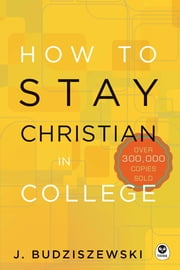 How to Stay Christian in College ebook by J. Budziszewski