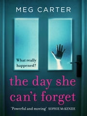 The Day She Can't Forget - The heart-stopping psychological suspense you'll have to keep reading ebook by Meg Carter
