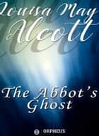 The Abbot's Ghost, or Maurice Treherne's Temptation: A Christmas Story ebook by Louisa May Alcott