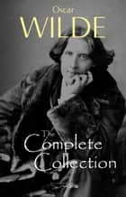 Oscar Wilde: The Complete Collection ebook by