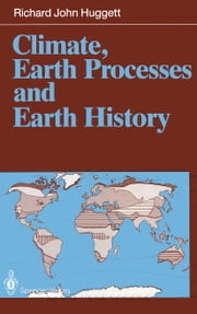 Climate, Earth Processes and Earth History ebook by Richard J. Huggett