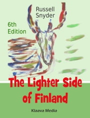 The Lighter Side of Finland - The world's funniest and most entertaining Finnish guidebook: culture, people, places and etiquette ebook by Russell Snyder