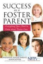 Success as A Foster Parent ebook by National Foster Parent Assoc.,Rachel Greene Baldino MSW, LCSW.