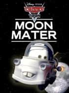 Cars Toon: Moon Mater ebook by Disney Book Group