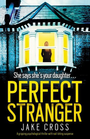 Perfect Stranger - A gripping psychological thriller with nail-biting suspense ebook by Jake Cross