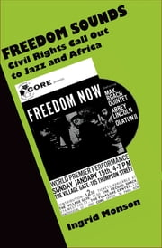 Freedom Sounds - Civil Rights Call out to Jazz and Africa ebook by Ingrid Monson