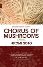 Chorus of Mushrooms - 20th Anniversary Edition ebook by Hiromi Goto